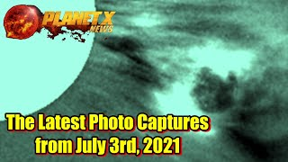 The Latest Planet X Photo Captures from July 3rd 2021