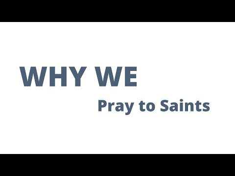 Why Pray to Saints?