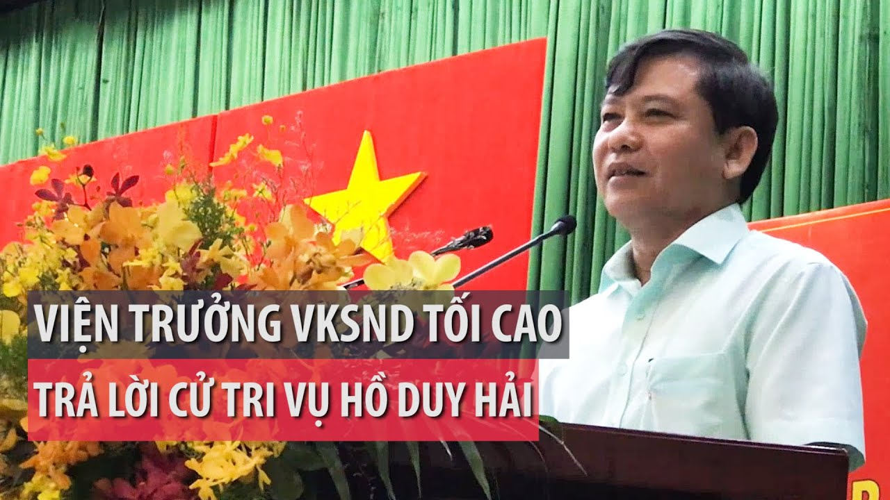 Viện trưởng Tối cao Lê Minh Trí trả lời cử tri vụ Hồ Duy Hải – PLO