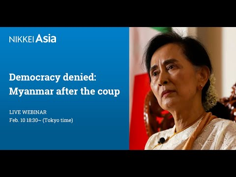 Nikkei Asia Webinar - Democracy denied: Myanmar after the coup