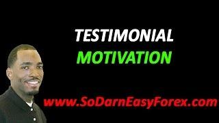 Testimonial Motivation - So Darn Easy Forex
