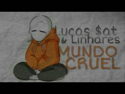Lucas $at & Linhares - Mundo cruel