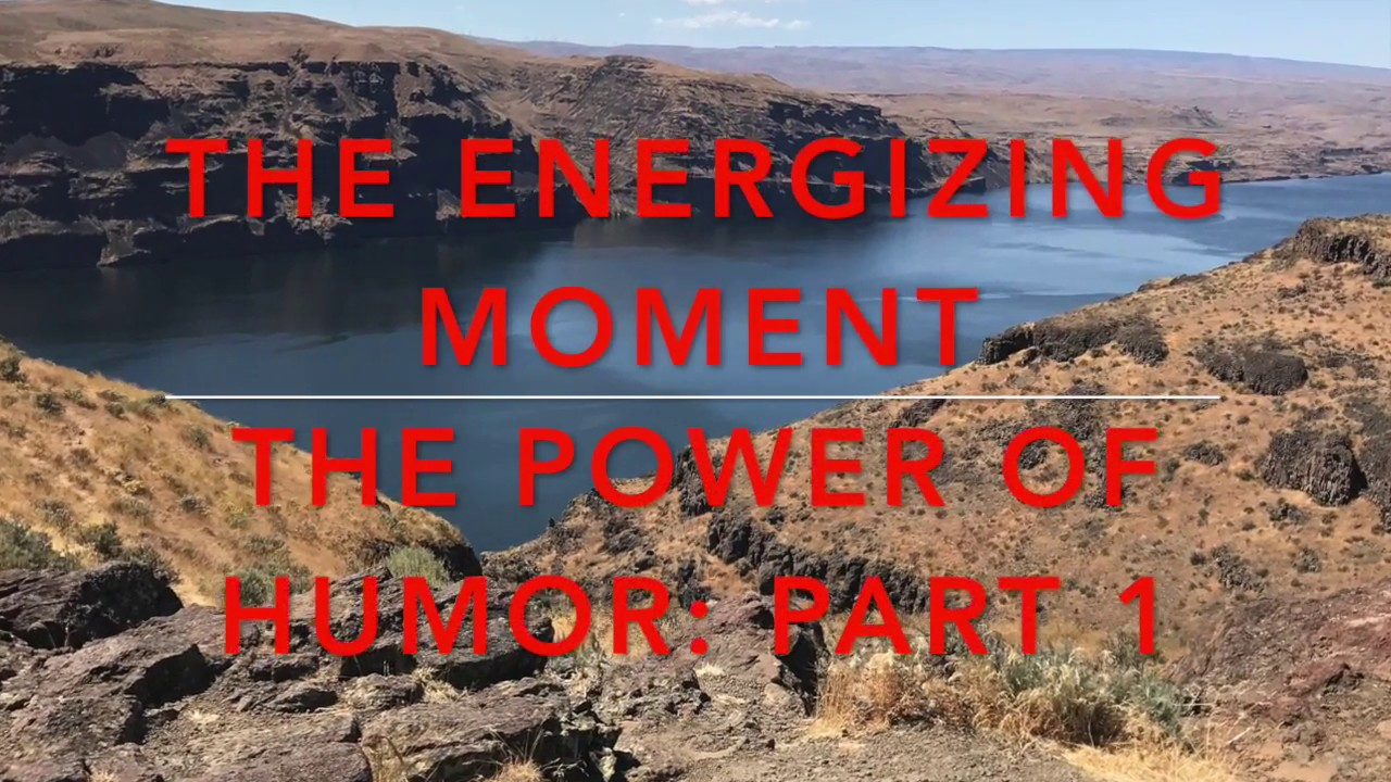 THE ENERGIZING MOMENT: Part 9: Humor and Disasters - Help or Hindrance?