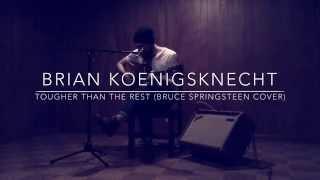 "Brian Koenigsknecht ""Tougher Than The Rest"" (Bruce Springsteen Cover)"