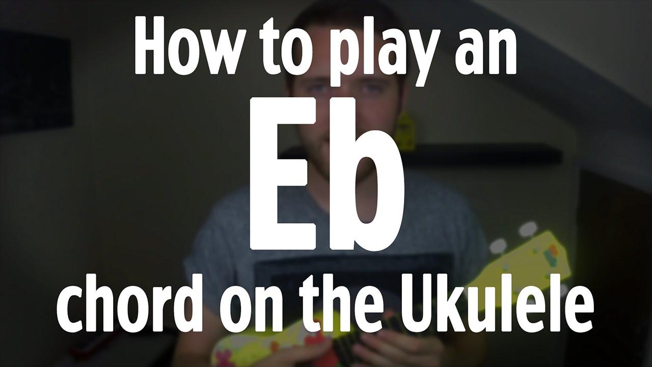 How To Play An Eb Chord On The Ukulele By Iamjohnbarker Youtube