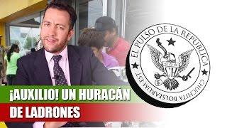 ¡AUXILIO! UN HURACÁN DE LADRONES - EL PULSO DE LA REPÚBLICA