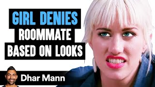 Girl Denies Roommate Based On Her Looks, Instantly Regrets It | Dhar Mann