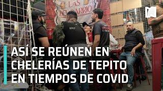 Fiestas covid en Tepito | Chelerías en Tepito en tiempos de la pandemia - En Punto
