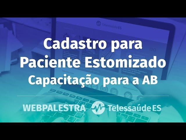 WebPalestra: Cadastro para Paciente Estomizado - Orientações para ESF no Estado do Espírito Santo