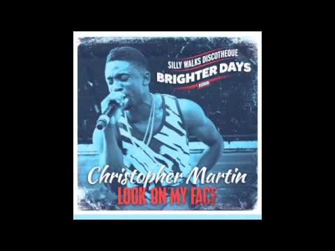 Christopher Martin - Look On My Face (Brighter Days Riddim) Prod  by Silly  Walks Discotheque
