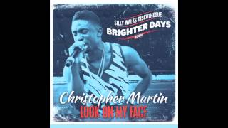 Christopher Martin - Look On My Face (Brighter Days Riddim) Prod. by Silly Walks Discotheque