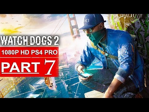 WATCH DOGS 2 Gameplay Walkthrough Part 7 [1080p HD PS4 PRO] - No Commentary (FULL GAME)