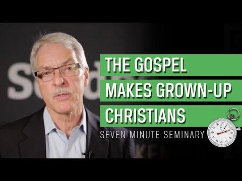 The Gospel Makes Grownup Christians Steve Rankin