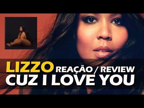REAÇÃO + REVIEW  LIZZO - CUZ I LOVE YOU