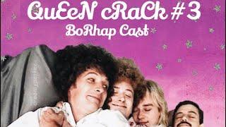 QuEeN cRaCk #3 (BoRhap Cast Version)