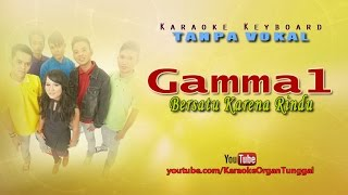 Gamma1 - Bersatu Karena Rindu | Karaoke Keyboard Tanpa Vokal