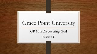 Grace Point University, GP 101 Discovering God