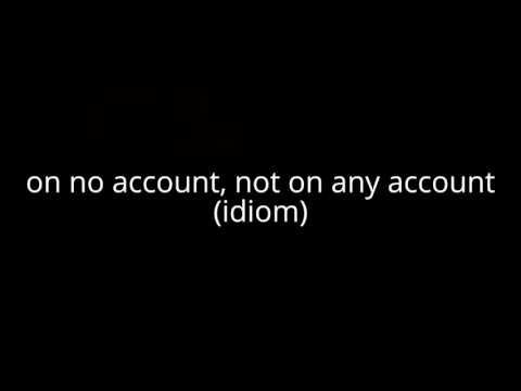 on no account, not on any account (idiom)