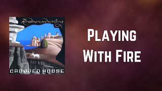 Crowded House - Playing With Fire (Lyrics)