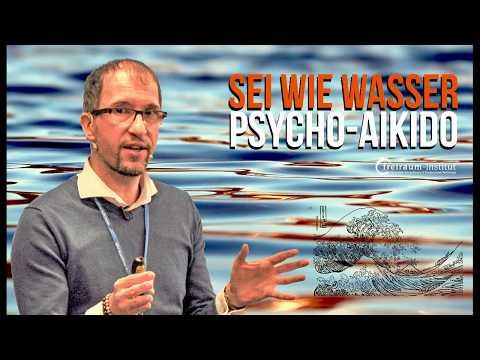 Psychologisches Aikido | Sei wie Wasser, mein Freund...