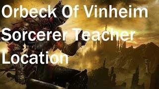 Dark Souls 3 - Where To Find Orbeck of Vinheim - Sorcery Teacher Location