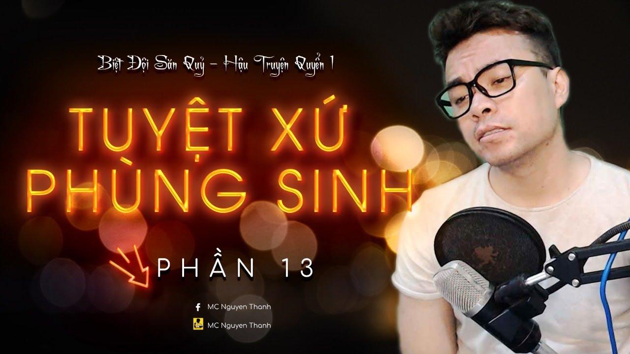 TUYỆT XỨ PHÙNG SINH PHẦN 13 | MÀY DÁM LỪA TAO  | MC Nguyễn Thành