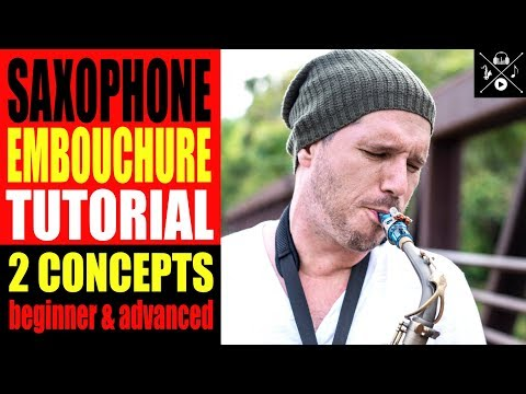 SAXOPHONE EMBOUCHURE TUTORIAL • 2 CONCEPTS (BEGINNER & ADVANCDED)