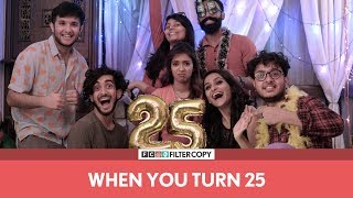 FilterCopy | When You Turn 25 | Ft. Devika Vatsa