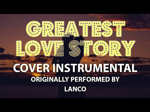 Greatest Love Story (Cover Instrumental) [In the Style of LANCO]