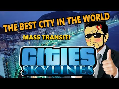 CITIES SKYLINES - THE BEST CITY IN THE WORLD - MASS TRANSIT