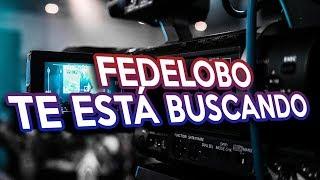 Fedelobo Te Está Buscando (ANUNCIO IMPORTANTE)