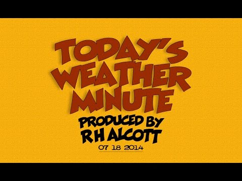 Today's Weather Minute: July 18, 2014