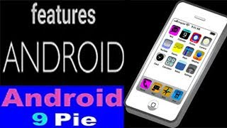 Android 9 Pie Top Features amazing mobile apps 2018