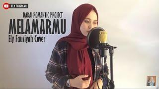 BADAI ROMANTIC PROJECT - Melamarmu Cover by Ely Fauziyah