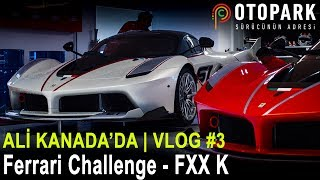 Ali Kanada'da   Ferrari Challenge - FXXK - 812 Superfast - F50    Vlog #3