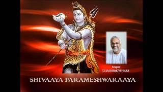 SHIVAYA PARAMESHWARAYA. (Shiva chant) SINGER  & MUSIC T.S.RADHAKRISHNAJI