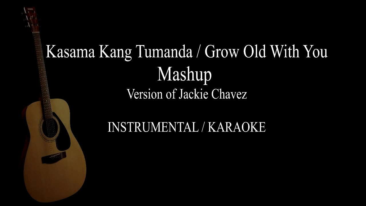 Kasama Kang TumandaGrow Old With You Mashup Jackie Chavez