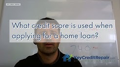 What credit score is used when applying for a home loan?