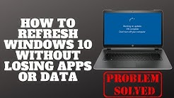 How to Refresh Windows 10 Without Losing Apps or Data