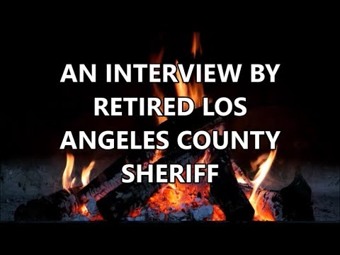 AN INTERVIEW BY RETIRED LOS ANGELES COUNTY SHERIFF