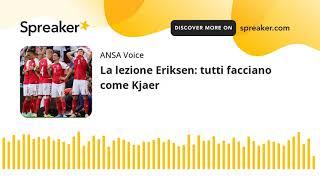 La lezione Eriksen: tutti facciano come Kjaer