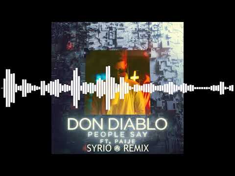 Don Diablo ft. Paije - People Say (SYRIO REMIX)