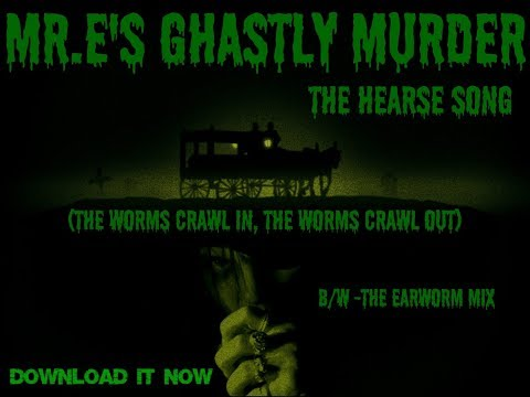 Mr  E's Ghastly Murder - THE HEARSE SONG (The Worms crawl in, The Worms crawl out)