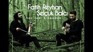 Fatih Reyhan & Selçuk Balcı - Ben Seni Alamadum Düet 2020