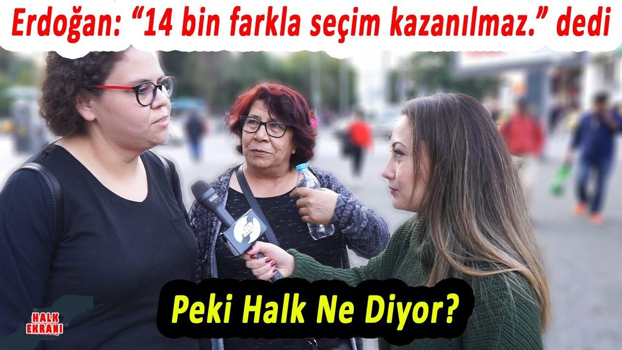Erdoğan: 14 Bin Farkla Seçim Kazanılmaz dedi. Ne Düşünüyorsunuz?