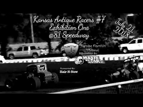 Kansas Antique Racers #7, Group 1, Exhibition 1, 81 Speedway, 07/21/18