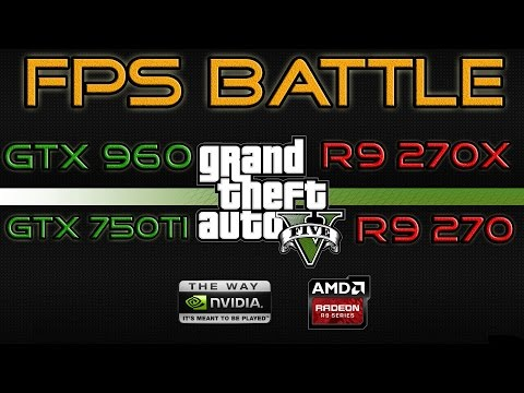 FPS BATTLE - GTA 5 - GTX 750ti vs R9 270 vs R9 270X vs GTX 960 [1080p Benchmark]