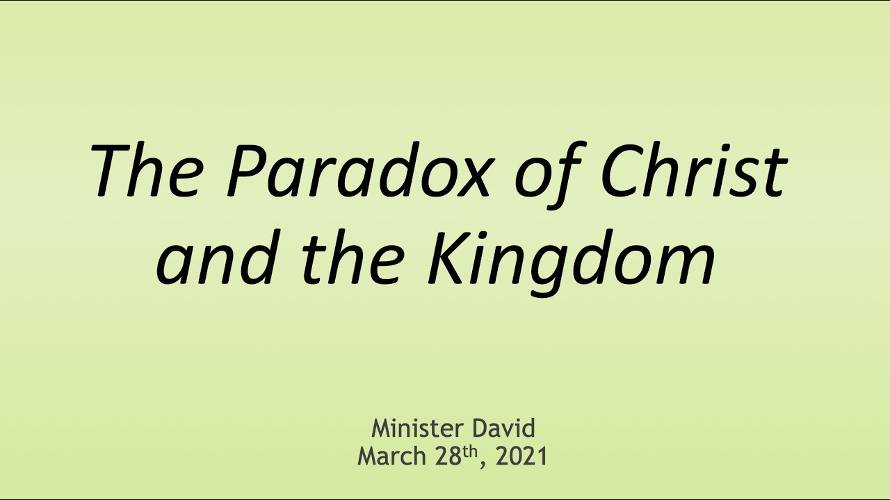 The Paradox of Christ and the Kingdom — March 28th, 2021