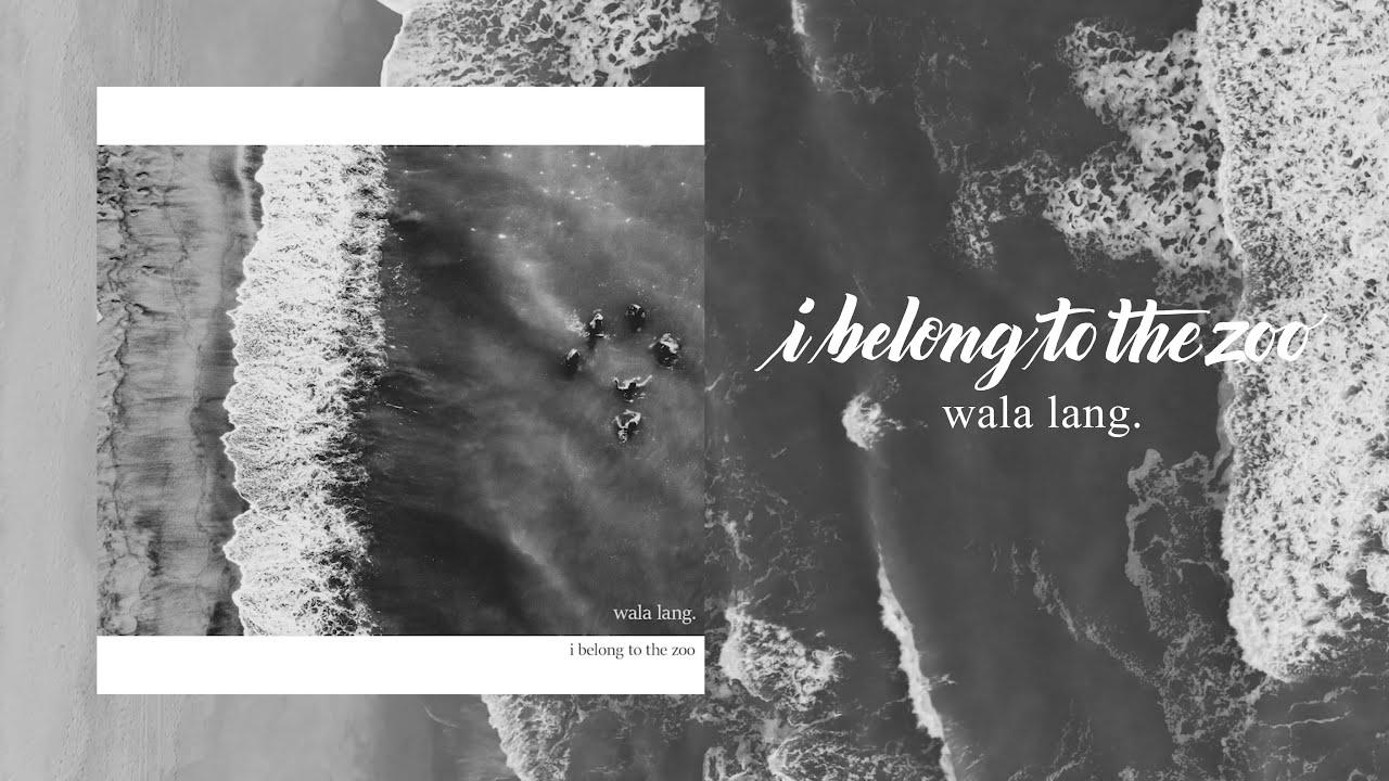 I Belong to the Zoo - Wala Lang (Official Lyric Video)