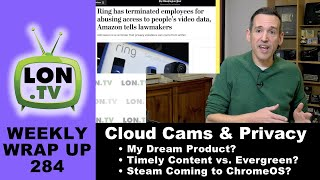 The Cloud / IOT Needs more Privacy Transparency, My Ideal Product, Steam Coming to ChromeOS & More!
